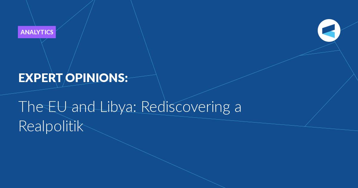 The EU and Libya: Rediscovering a Realpolitik — Valdai Club